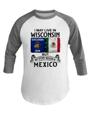 LIVE IN WISCONSIN BEGAN IN MEXICO Baseball Tee thumbnail