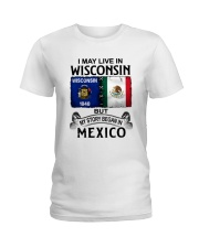 LIVE IN WISCONSIN BEGAN IN MEXICO Ladies T-Shirt thumbnail