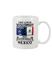 LIVE IN WISCONSIN BEGAN IN MEXICO Mug thumbnail