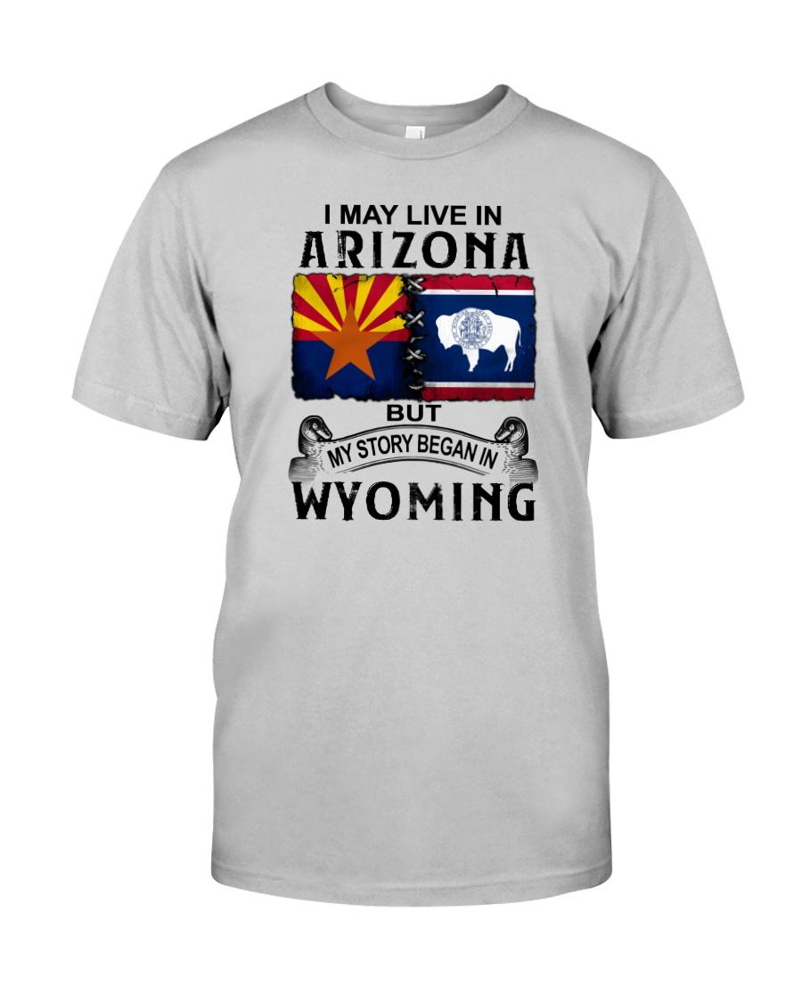 LIVE IN ARIZONA BEGAN IN WYOMING Classic T-Shirt
