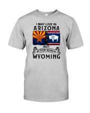 LIVE IN ARIZONA BEGAN IN WYOMING Classic T-Shirt front