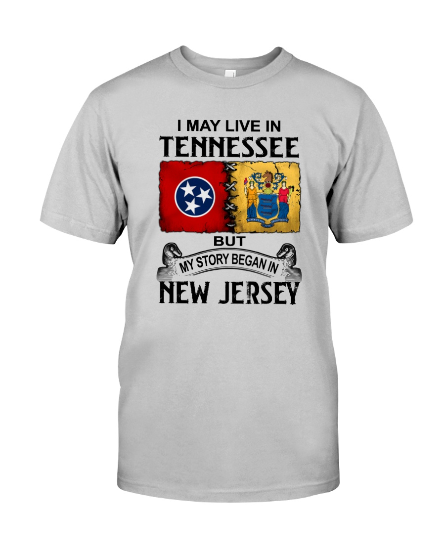 LIVE IN TENNESSEE BEGAN IN NEW JERSEY Classic T-Shirt