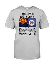 LIVE IN ARIZONA BEGAN IN MINNESOTA Classic T-Shirt front