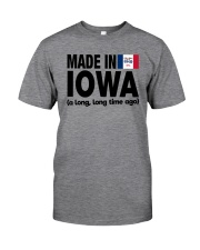 MADE IN IOWA A LONG LONG TIME AGO Classic T-Shirt front