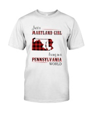 MARYLAND GIRL LIVING IN PENNSYLVANIA WORLD Classic T-Shirt front
