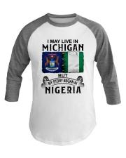 LIVE IN MICHIGAN BEGAN IN NIGERIA Baseball Tee thumbnail