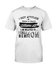 I GOT ATTITUDE FROM A CRAZY LOUISIANA LADY Classic T-Shirt thumbnail