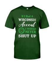 IF I HAD A WISCONSIN ACCENT I WOULD NEVER SHUT UP Classic T-Shirt thumbnail