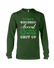 IF I HAD A WISCONSIN ACCENT I WOULD NEVER SHUT UP Long Sleeve Tee thumbnail