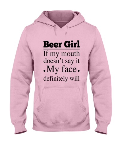 BEER GIRL MY MOUTH DOESN'T SAY MY FACE WILL