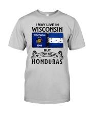 LIVE IN WISCONSIN BEGAN IN HONDURAS Classic T-Shirt front