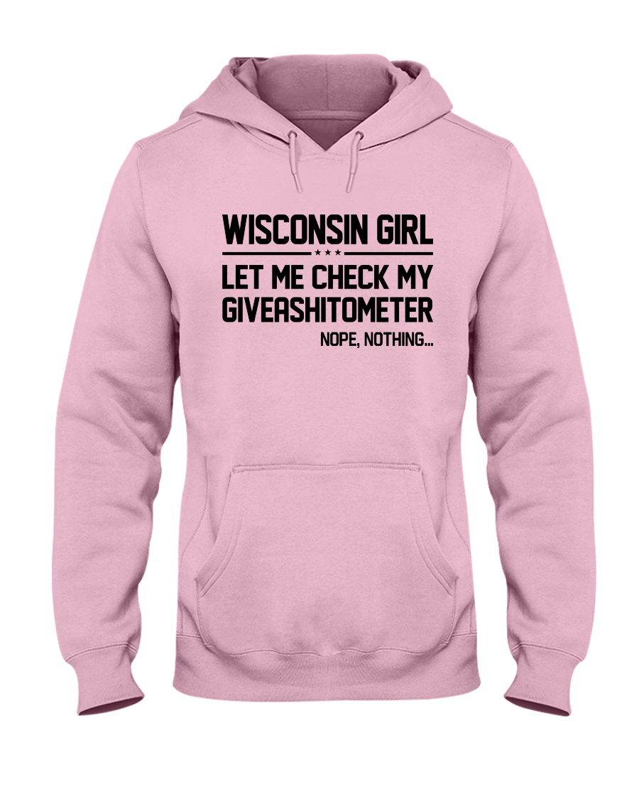 WISCONSIN GIRL LET ME CHECK MY GIVERASHITOMETER Hooded Sweatshirt