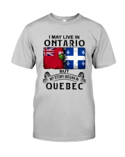 LIVE IN ONTARIO BEGAN IN QUEBEC Classic T-Shirt front