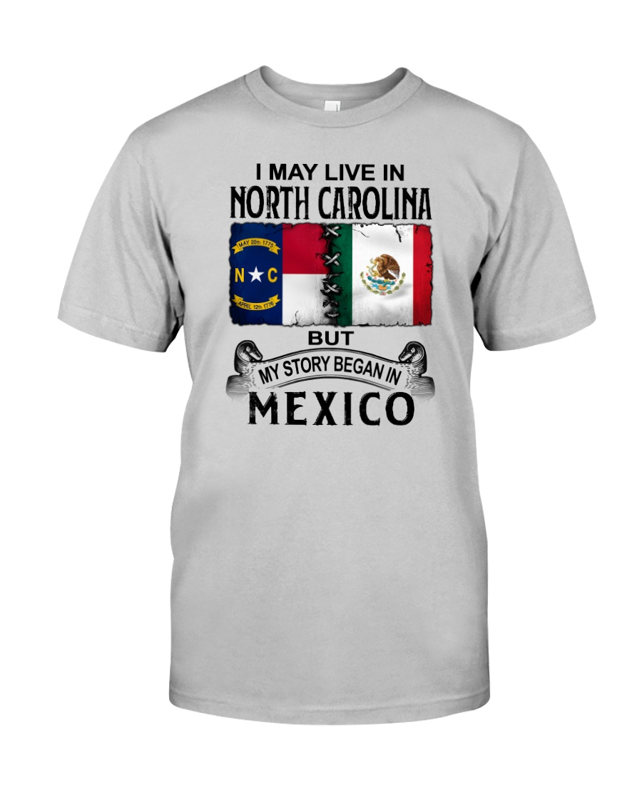 LIVE IN NORTH CAROLINA BEGAN IN MEXICO Classic T-Shirt