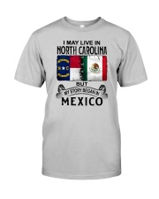LIVE IN NORTH CAROLINA BEGAN IN MEXICO Classic T-Shirt front