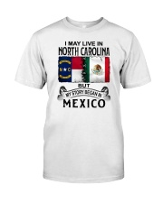LIVE IN NORTH CAROLINA BEGAN IN MEXICO Classic T-Shirt tile