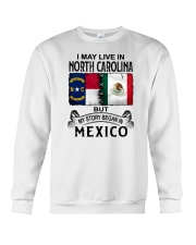LIVE IN NORTH CAROLINA BEGAN IN MEXICO Crewneck Sweatshirt thumbnail