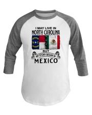 LIVE IN NORTH CAROLINA BEGAN IN MEXICO Baseball Tee thumbnail