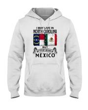 LIVE IN NORTH CAROLINA BEGAN IN MEXICO Hooded Sweatshirt thumbnail