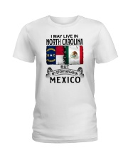 LIVE IN NORTH CAROLINA BEGAN IN MEXICO Ladies T-Shirt thumbnail
