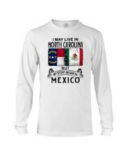 LIVE IN NORTH CAROLINA BEGAN IN MEXICO Long Sleeve Tee thumbnail