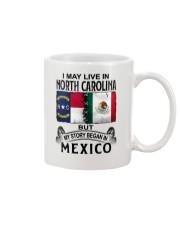 LIVE IN NORTH CAROLINA BEGAN IN MEXICO Mug thumbnail