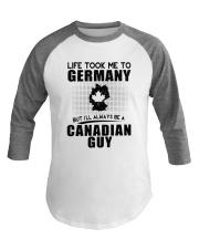 CANADIAN GUY LIFE TOOK TO GERMANY Baseball Tee thumbnail