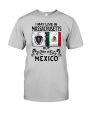 LIVE IN MASSACHUSETTS BEGAN IN MEXICO Classic T-Shirt front
