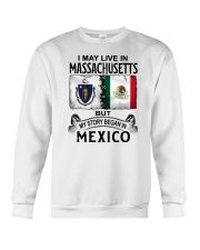 LIVE IN MASSACHUSETTS BEGAN IN MEXICO Crewneck Sweatshirt thumbnail