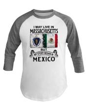 LIVE IN MASSACHUSETTS BEGAN IN MEXICO Baseball Tee thumbnail