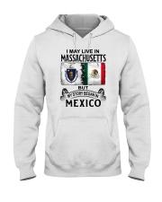 LIVE IN MASSACHUSETTS BEGAN IN MEXICO Hooded Sweatshirt thumbnail