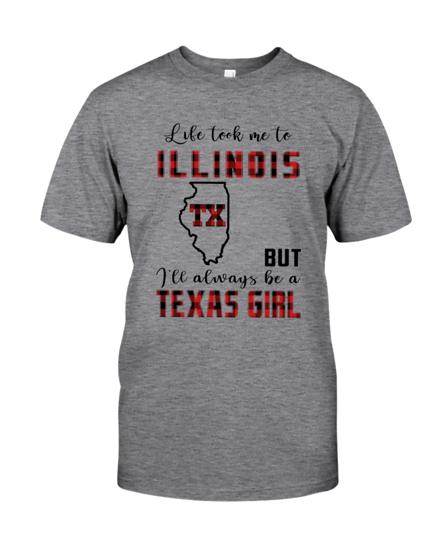 LIFE TOOK TO ILLINOIS BUT ALWAYS TEXAS GIRL Classic T-Shirt