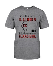 LIFE TOOK TO ILLINOIS BUT ALWAYS TEXAS GIRL Classic T-Shirt front