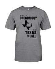 JUST AN OREGON GUY IN A TEXAS WORLD Classic T-Shirt front