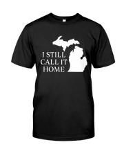 MICHIGAN I STILL CALL IT HOME Classic T-Shirt thumbnail