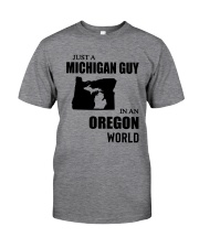 JUST A MICHIGAN GUY IN AN OREGON WORLD Classic T-Shirt front