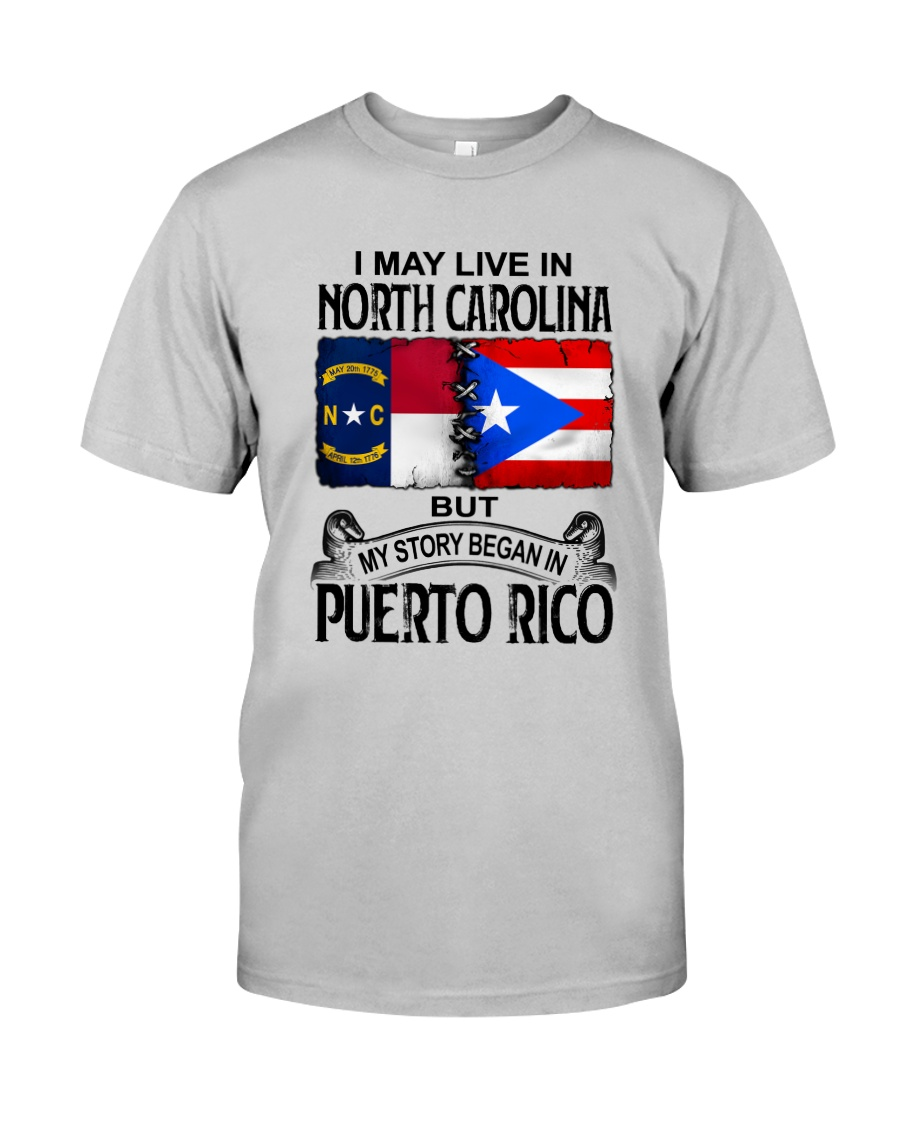 LIVE IN NORTH CAROLINA BEGAN IN PUERTO RICO Classic T-Shirt