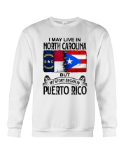 LIVE IN NORTH CAROLINA BEGAN IN PUERTO RICO Crewneck Sweatshirt thumbnail