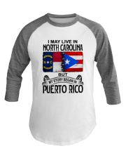 LIVE IN NORTH CAROLINA BEGAN IN PUERTO RICO Baseball Tee thumbnail