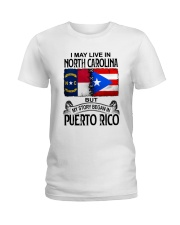 LIVE IN NORTH CAROLINA BEGAN IN PUERTO RICO Ladies T-Shirt thumbnail
