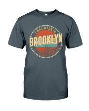 I WAS MADE IN BROOKLYN A LONG TIME AGO Classic T-Shirt front