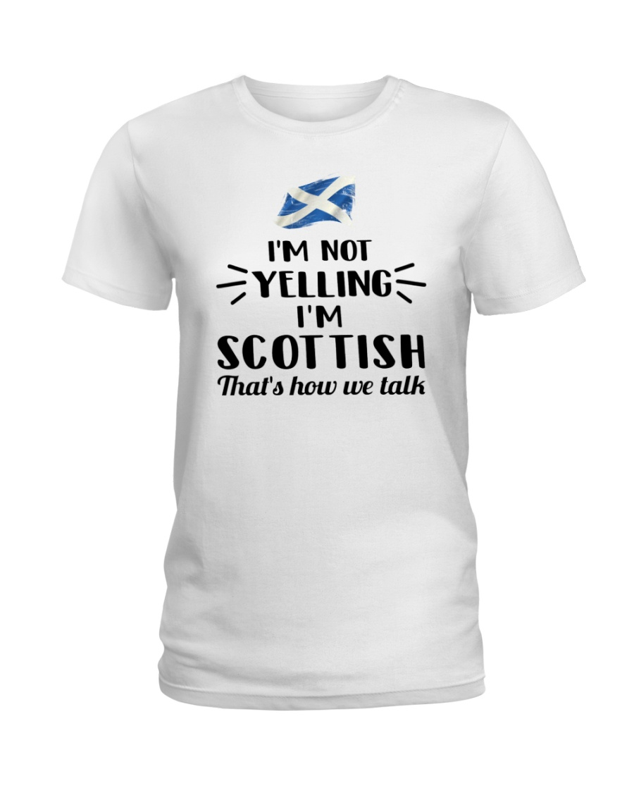 I'M NOT YELLING I'M SCOTTISH Ladies T-Shirt