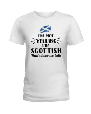 I'M NOT YELLING I'M SCOTTISH Ladies T-Shirt front