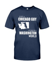JUST A CHICAGO GUY LIVING IN WASHINGTON WORLD Classic T-Shirt front