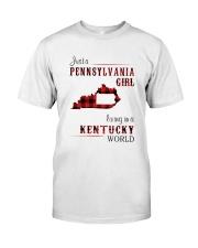 PENNSYLVANIA GIRL LIVING IN KENTUCKY WORLD Classic T-Shirt front