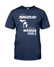 JUST A MINNESOTA GUY LIVING IN MICHIGAN WORLD Classic T-Shirt front