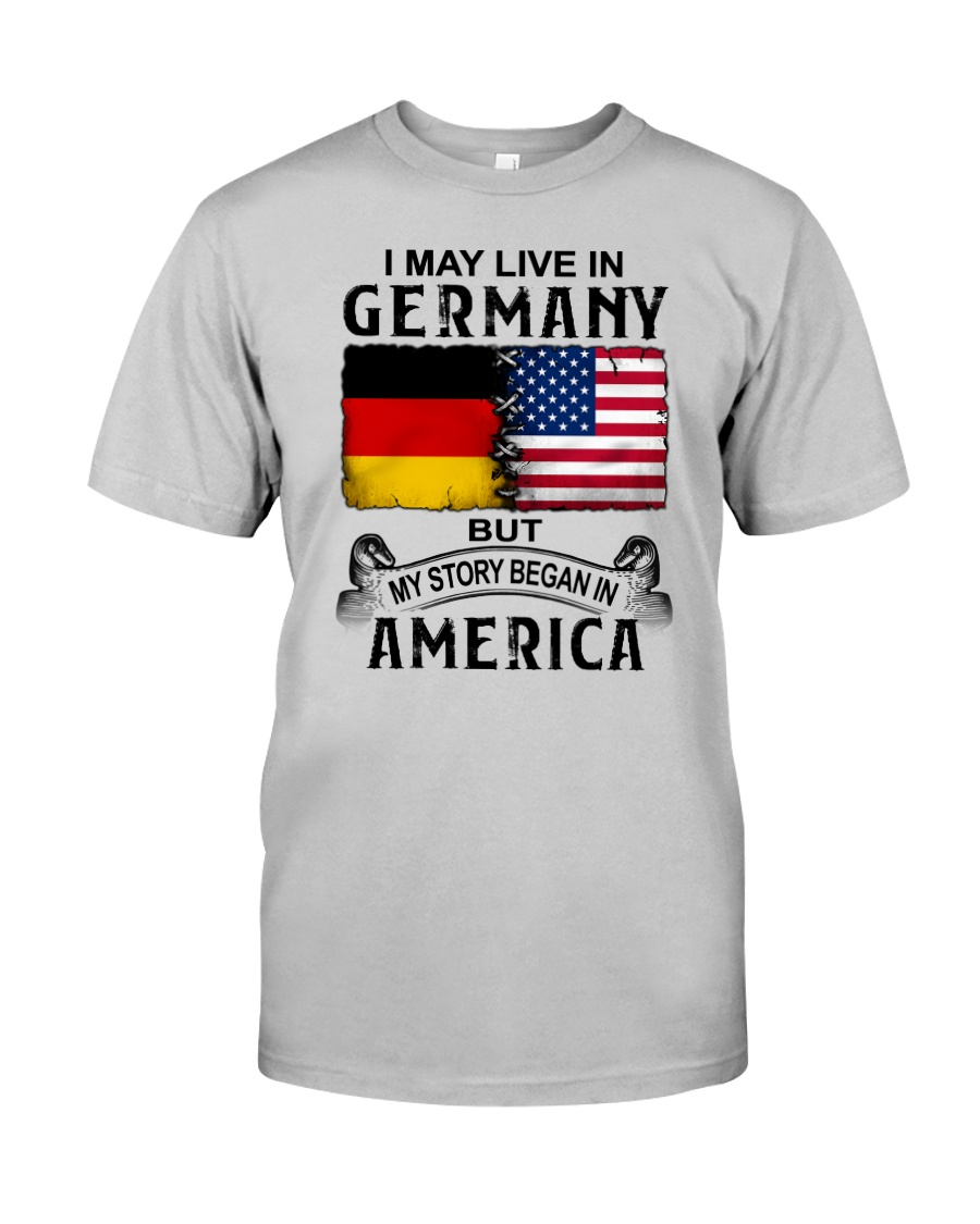 LIVE IN GERMANY BEGAN IN AMERICA Classic T-Shirt