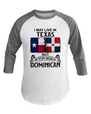LIVE IN TEXAS BEGAN IN DOMINICAN Baseball Tee thumbnail