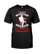 Just Need To Play Guitar Classic T-Shirt front