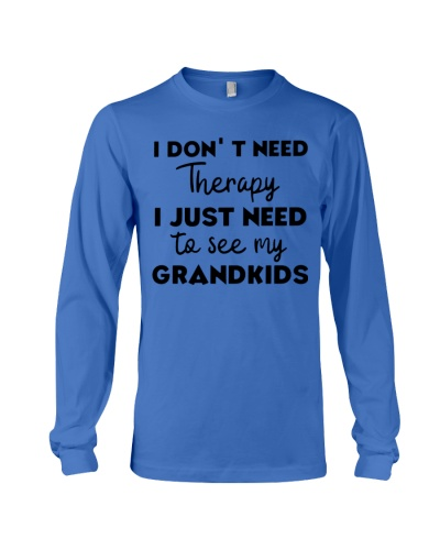 I Don't Need Therapy I Just Need To See Grandkids
